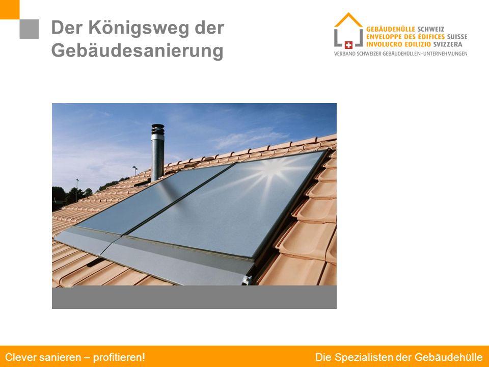 Die Spezialisten der Gebäudehülle Clever sanieren – profitieren! Der Königsweg der Gebäudesanierung Warmwasser vom Dach