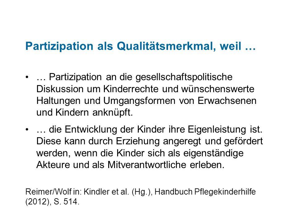 Partizipation als Qualitätsmerkmal, weil … … Partizipation weitere Belastungen und Leidensursachen der Kinder vermeiden kann.