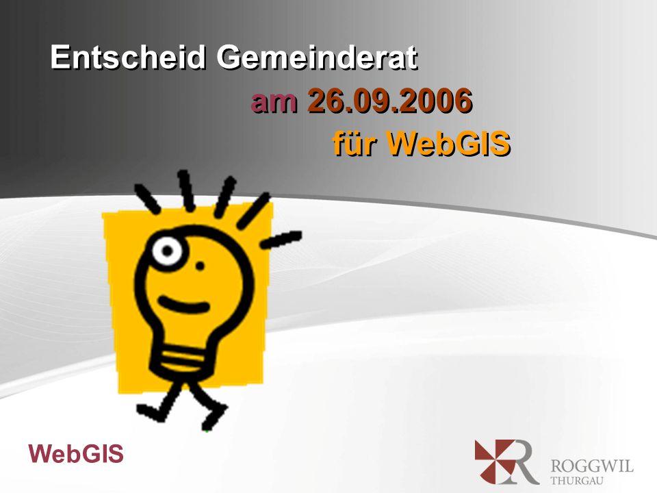 Entscheid Gemeinderat am 26.09.2006 für WebGIS WebGIS