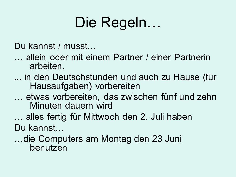 Die Regeln… Du kannst / musst… … allein oder mit einem Partner / einer Partnerin arbeiten.... in den Deutschstunden und auch zu Hause (für Hausaufgabe