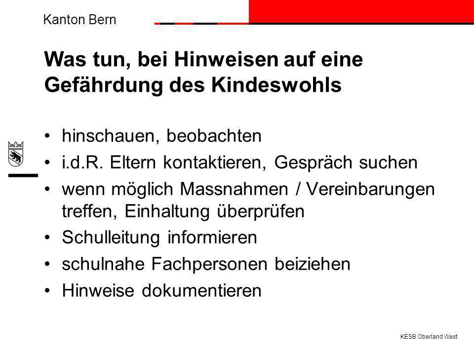 Kanton Bern Was tun, bei Hinweisen auf eine Gefährdung des Kindeswohls hinschauen, beobachten i.d.R.