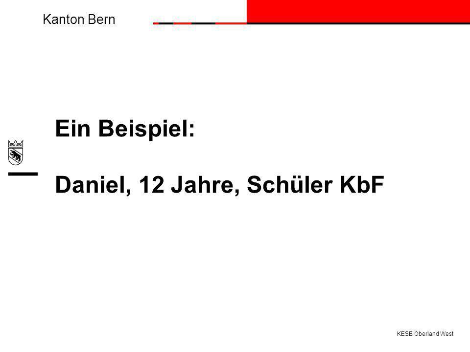 Kanton Bern KESB Oberland West Ein Beispiel: Daniel, 12 Jahre, Schüler KbF