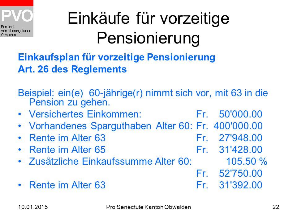 10.01.2015Pro Senectute Kanton Obwalden22 Einkäufe für vorzeitige Pensionierung Einkaufsplan für vorzeitige Pensionierung Art. 26 des Reglements Beisp
