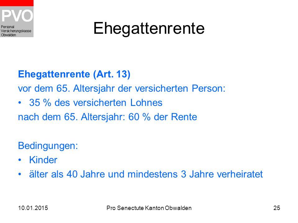 10.01.2015Pro Senectute Kanton Obwalden25 Ehegattenrente Ehegattenrente (Art. 13) vor dem 65. Altersjahr der versicherten Person: 35 % des versicherte