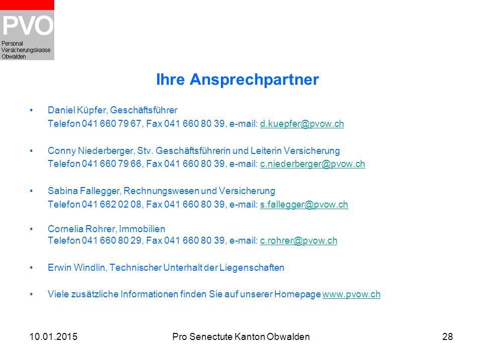10.01.2015Pro Senectute Kanton Obwalden28 Ihre Ansprechpartner Daniel Küpfer, Geschäftsführer Telefon 041 660 79 67, Fax 041 660 80 39, e-mail: d.kuep