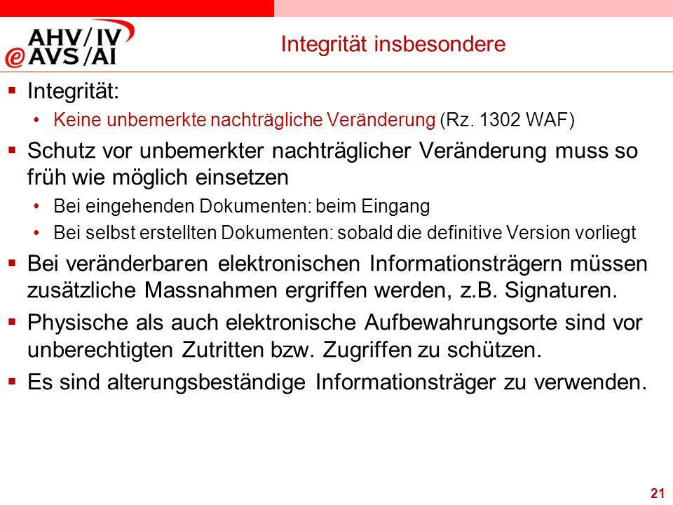 21 Integrität insbesondere  Integrität: Keine unbemerkte nachträgliche Veränderung (Rz. 1302 WAF)  Schutz vor unbemerkter nachträglicher Veränderung