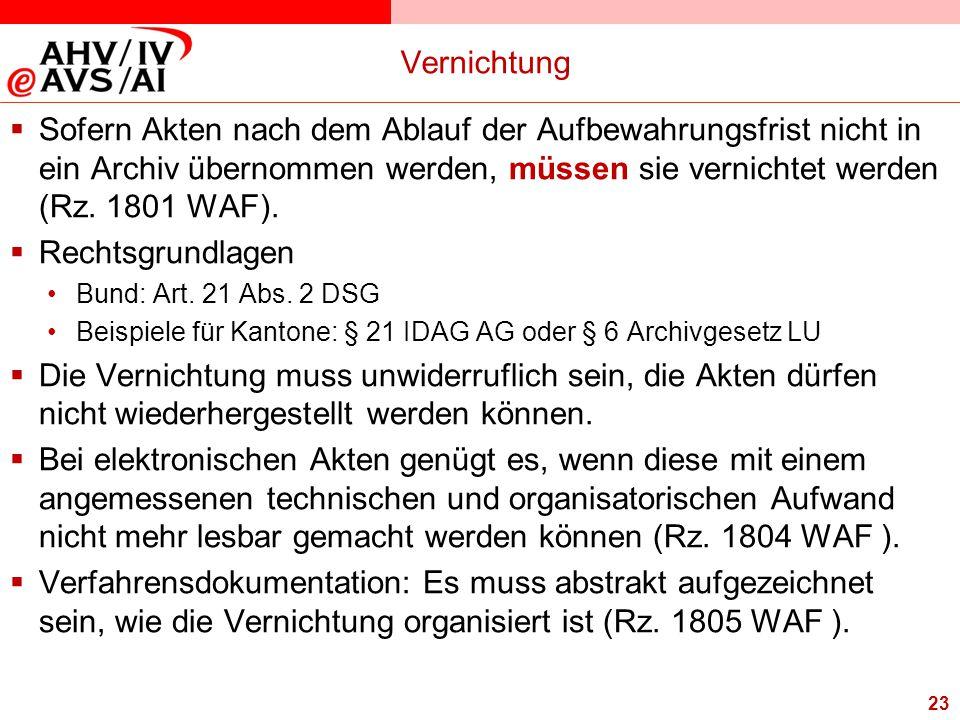 23 Vernichtung  Sofern Akten nach dem Ablauf der Aufbewahrungsfrist nicht in ein Archiv übernommen werden, müssen sie vernichtet werden (Rz. 1801 WAF