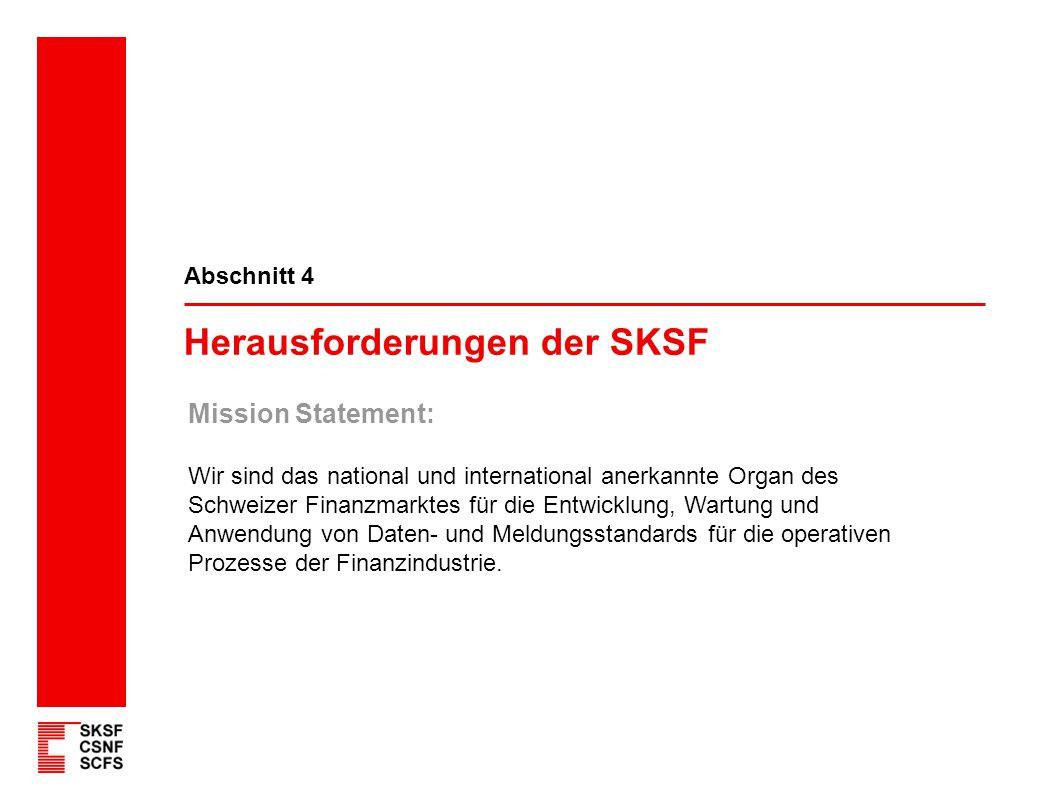 Herausforderungen der SKSF Abschnitt 4 Mission Statement: Wir sind das national und international anerkannte Organ des Schweizer Finanzmarktes für die
