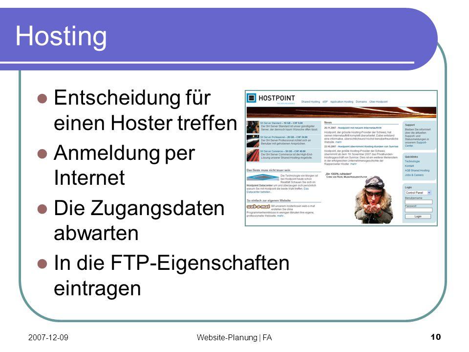 Website-Planung | FA 10 Hosting Entscheidung für einen Hoster treffen Anmeldung per Internet Die Zugangsdaten abwarten In die FTP-Eigenschaften eintragen 2007-12-09