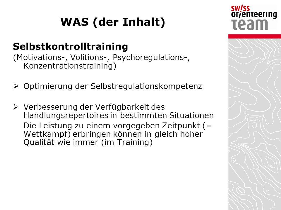 WAS (der Inhalt) Selbstkontrolltraining (Motivations-, Volitions-, Psychoregulations-, Konzentrationstraining)  Optimierung der Selbstregulationskomp