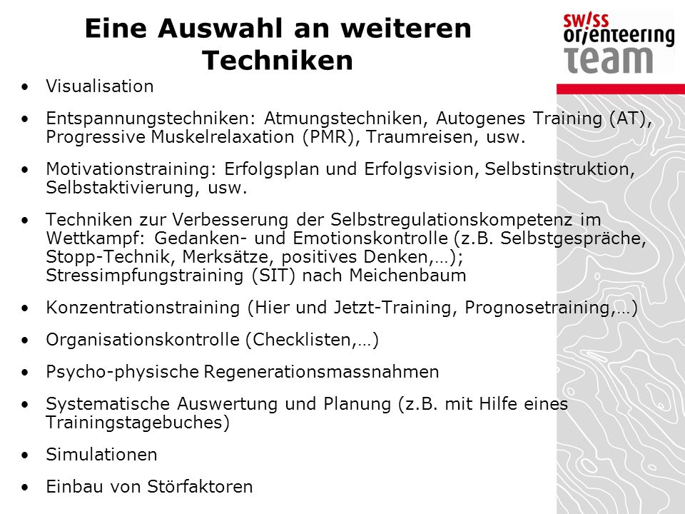 Eine Auswahl an weiteren Techniken Visualisation Entspannungstechniken: Atmungstechniken, Autogenes Training (AT), Progressive Muskelrelaxation (PMR),