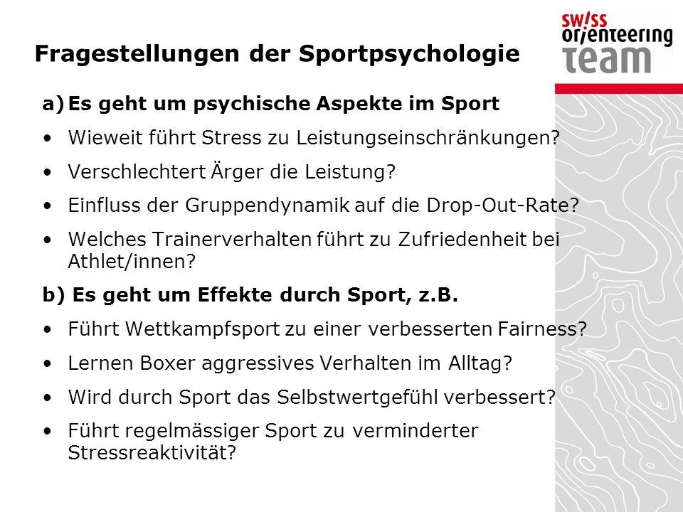Fragestellungen der Sportpsychologie a)Es geht um psychische Aspekte im Sport Wieweit führt Stress zu Leistungseinschränkungen? Verschlechtert Ärger d