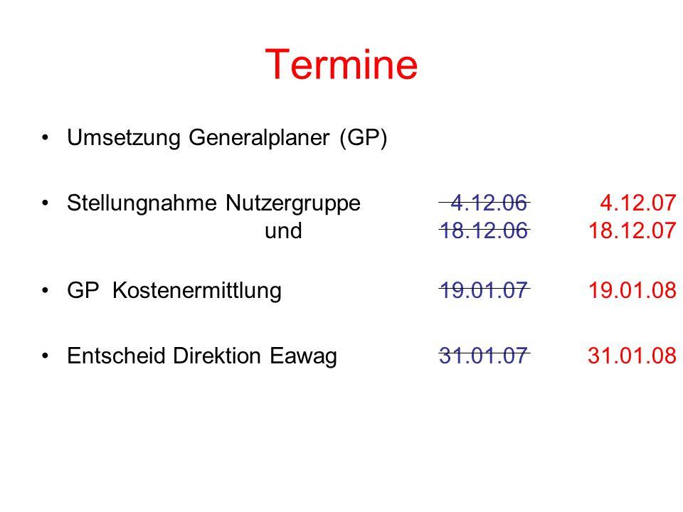Termine Umsetzung Generalplaner (GP) Stellungnahme Nutzergruppe 4.12.06 4.12.07 und 18.12.0618.12.07 GP Kostenermittlung 19.01.0719.01.08 Entscheid Direktion Eawag 31.01.0731.01.08