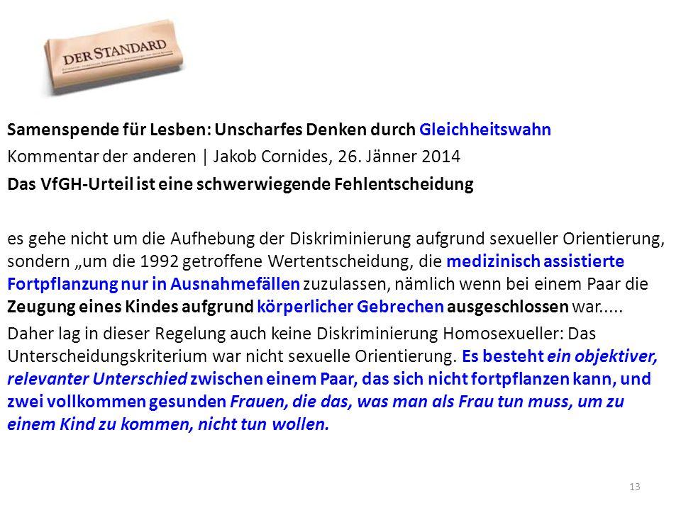 Samenspende für Lesben: Unscharfes Denken durch Gleichheitswahn Kommentar der anderen | Jakob Cornides, 26. Jänner 2014 Das VfGH-Urteil ist eine schwe