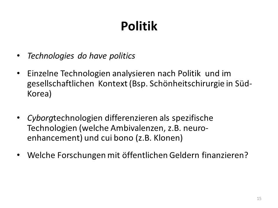 Politik Technologies do have politics Einzelne Technologien analysieren nach Politik und im gesellschaftlichen Kontext (Bsp. Schönheitschirurgie in Sü