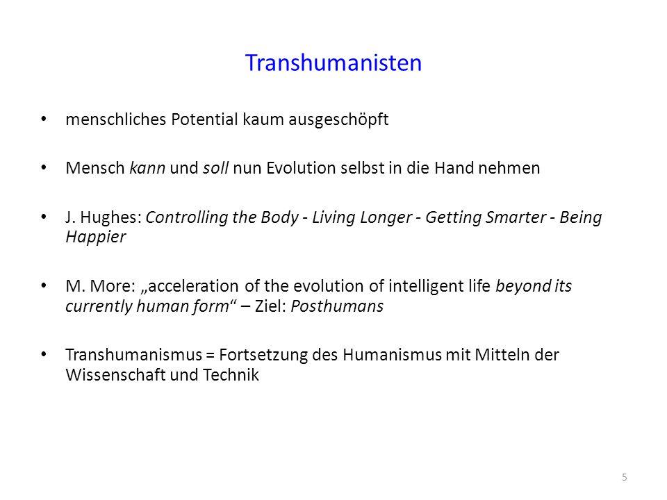 Transhumanisten menschliches Potential kaum ausgeschöpft Mensch kann und soll nun Evolution selbst in die Hand nehmen J. Hughes: Controlling the Body