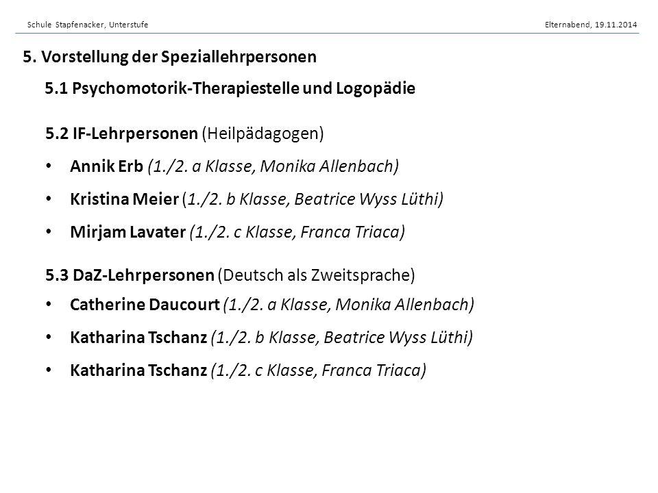 5. Vorstellung der Speziallehrpersonen 5.1 Psychomotorik-Therapiestelle und Logopädie 5.2 IF-Lehrpersonen (Heilpädagogen) Annik Erb (1./2. a Klasse, M