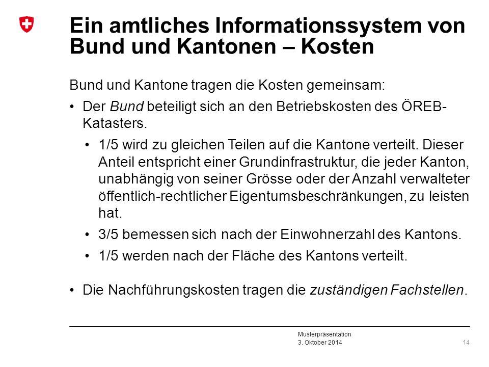 Musterpräsentation 3. Oktober 2014 Ein amtliches Informationssystem von Bund und Kantonen – Kosten Bund und Kantone tragen die Kosten gemeinsam: Der B