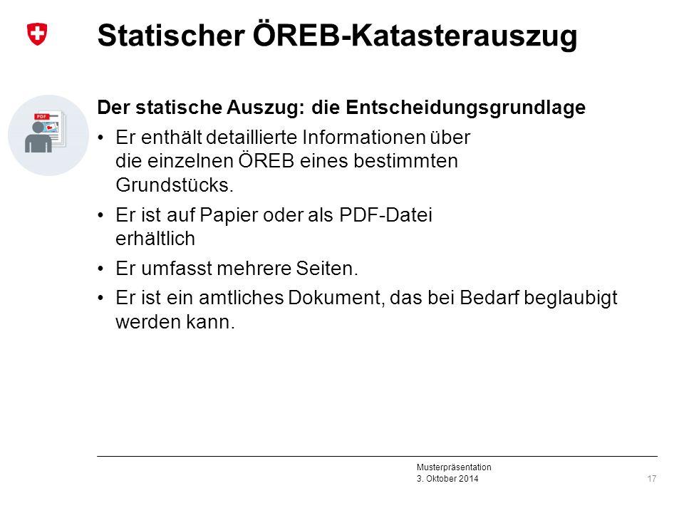 Musterpräsentation 3. Oktober 2014 Statischer ÖREB-Katasterauszug Der statische Auszug: die Entscheidungsgrundlage Er enthält detaillierte Information