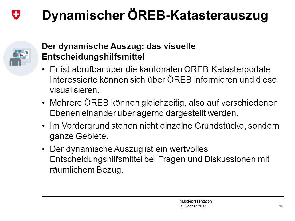 Musterpräsentation 3. Oktober 2014 Dynamischer ÖREB-Katasterauszug Der dynamische Auszug: das visuelle Entscheidungshilfsmittel Er ist abrufbar über d