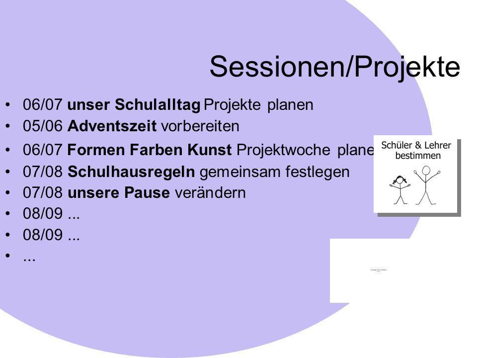 Sessionen/Projekte 06/07 unser Schulalltag Projekte planen 05/06 Adventszeit vorbereiten 06/07 Formen Farben Kunst Projektwoche planen 07/08 Schulhaus