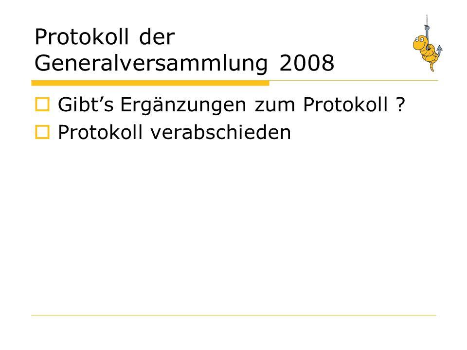 Protokoll der Generalversammlung 2008  Gibt's Ergänzungen zum Protokoll .