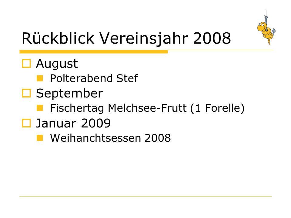 Rückblick Vereinsjahr 2008  August Polterabend Stef  September Fischertag Melchsee-Frutt (1 Forelle)  Januar 2009 Weihanchtsessen 2008