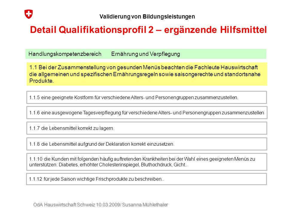OdA Hauswirtschaft Schweiz 10.03.2009/ Susanna Mühlethaler Validierung von Bildungsleistungen Detail Qualifikationsprofil 2 – ergänzende Hilfsmittel 1