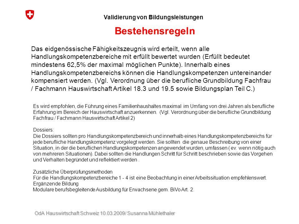 OdA Hauswirtschaft Schweiz 10.03.2009/ Susanna Mühlethaler Validierung von Bildungsleistungen Bestehensregeln Das eidgenössische Fähigkeitszeugnis wir