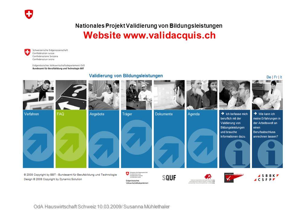 OdA Hauswirtschaft Schweiz 10.03.2009/ Susanna Mühlethaler Nationales Projekt Validierung von Bildungsleistungen Website www.validacquis.ch