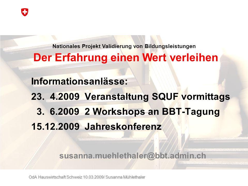 OdA Hauswirtschaft Schweiz 10.03.2009/ Susanna Mühlethaler Informationsanlässe: 23. 4.2009 Veranstaltung SQUF vormittags 3. 6.2009 2 Workshops an BBT-
