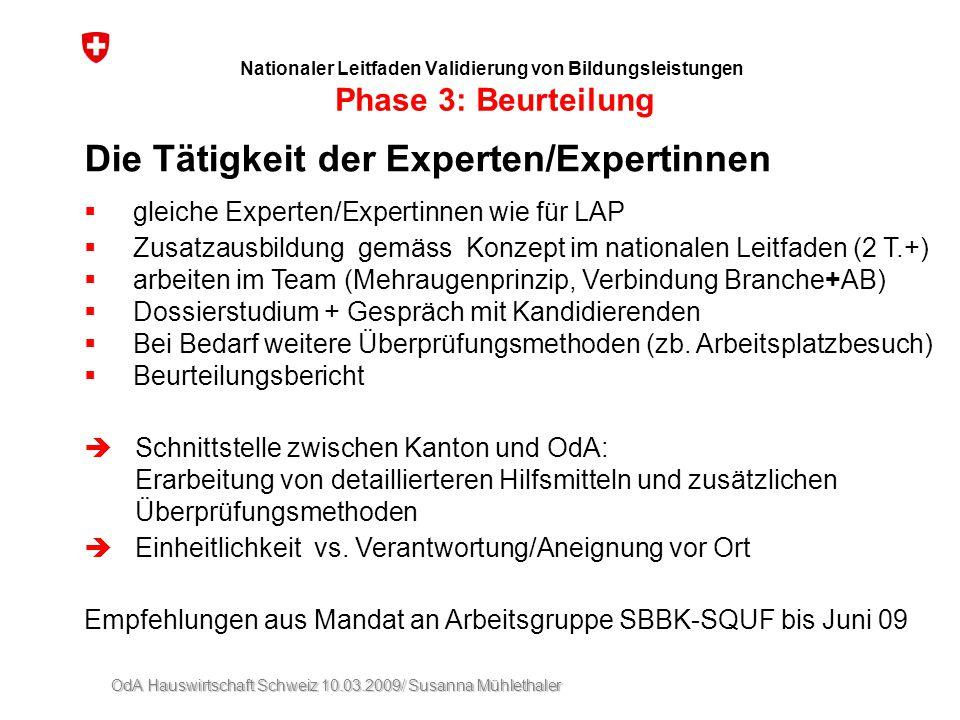 OdA Hauswirtschaft Schweiz 10.03.2009/ Susanna Mühlethaler Nationaler Leitfaden Validierung von Bildungsleistungen Phase 3: Beurteilung Die Tätigkeit
