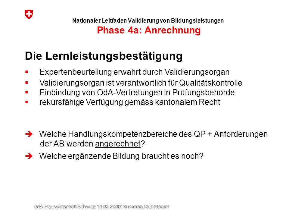 OdA Hauswirtschaft Schweiz 10.03.2009/ Susanna Mühlethaler Nationaler Leitfaden Validierung von Bildungsleistungen Phase 4a: Anrechnung Die Lernleistu