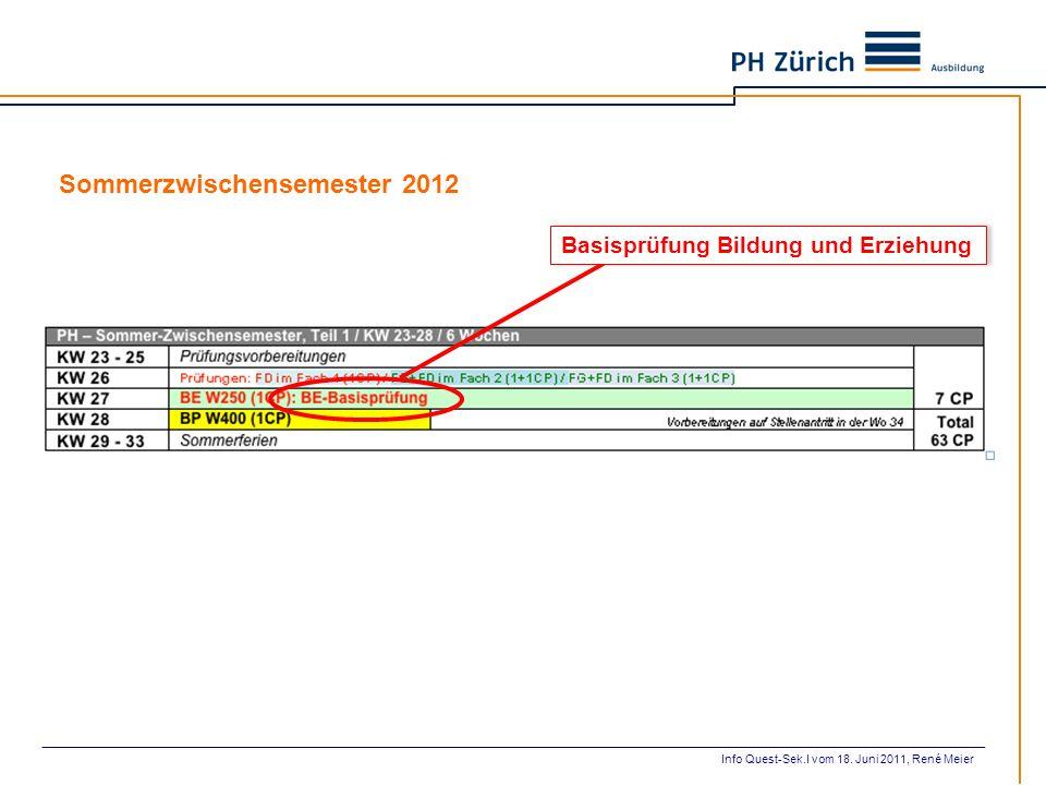 Sommerzwischensemester 2012 Basisprüfung Bildung und Erziehung Info Quest-Sek.I vom 18. Juni 2011, René Meier