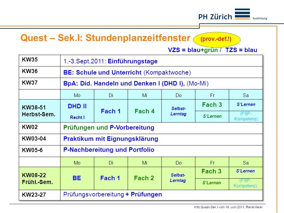 Quest – Sek.I: Stundenplanzeitfenster (prov.-def.!) DHD II Recht I Fach 1Fach 4 Selbst- Lerntag Fach 3 S'Lernen (FSP- Kompetenz) 1.-3.Sept.2011: Einfü