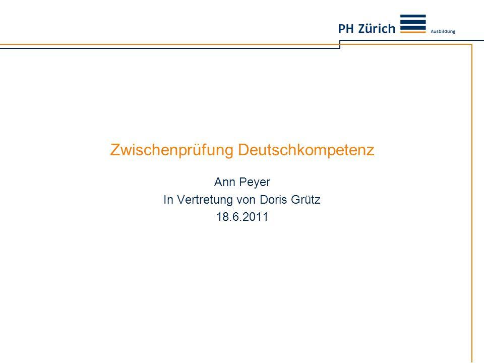 Zwischenprüfung Deutschkompetenz Ann Peyer In Vertretung von Doris Grütz 18.6.2011
