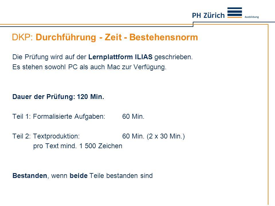 DKP: Durchführung - Zeit - Bestehensnorm Die Prüfung wird auf der Lernplattform ILIAS geschrieben. Es stehen sowohl PC als auch Mac zur Verfügung. Dau