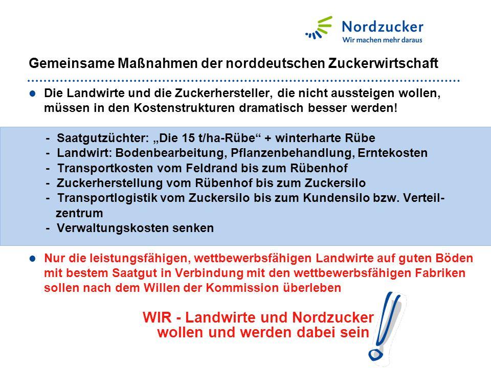 Gemeinsame Maßnahmen der norddeutschen Zuckerwirtschaft Die Landwirte und die Zuckerhersteller, die nicht aussteigen wollen, müssen in den Kostenstruk