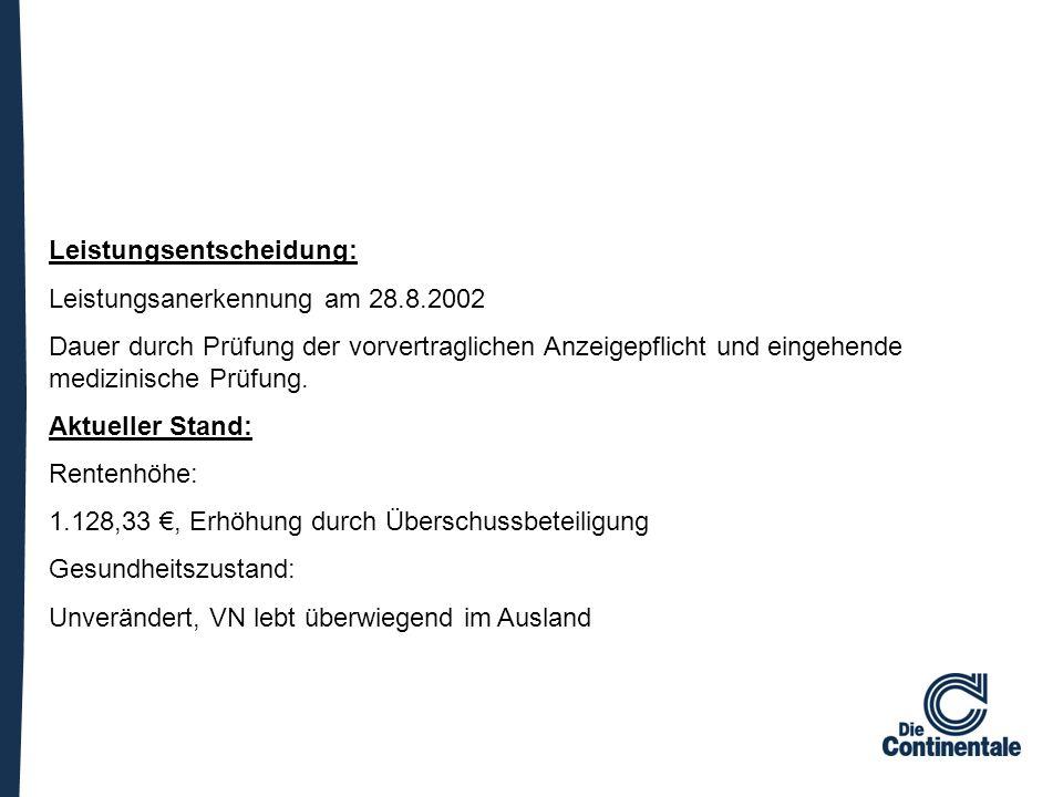 Leistungsentscheidung: Leistungsanerkennung am 28.8.2002 Dauer durch Prüfung der vorvertraglichen Anzeigepflicht und eingehende medizinische Prüfung.