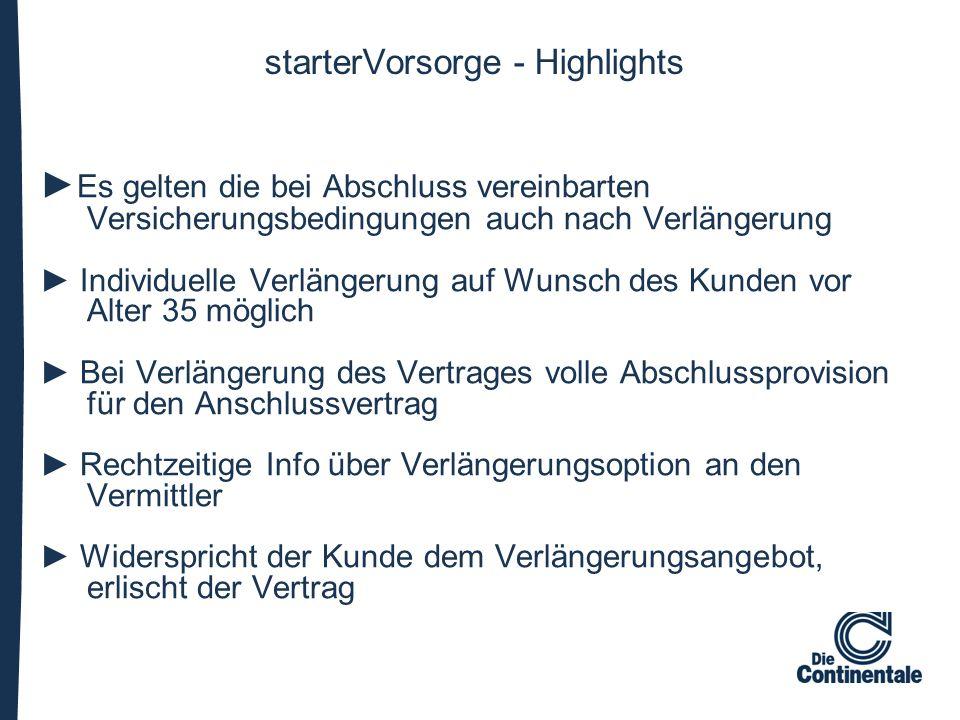 starterVorsorge - Highlights ► Es gelten die bei Abschluss vereinbarten Versicherungsbedingungen auch nach Verlängerung ► Individuelle Verlängerung au