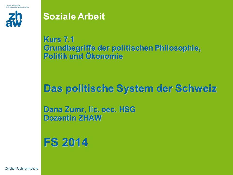 Zürcher Fachhochschule Soziale Arbeit Kurs 7.1 Grundbegriffe der politischen Philosophie, Politik und Ökonomie Das politische System der Schweiz Dana