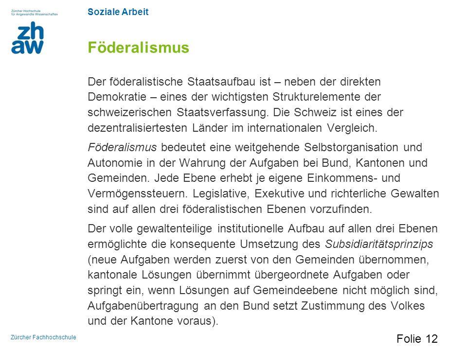 Soziale Arbeit Zürcher Fachhochschule Föderalismus Der föderalistische Staatsaufbau ist – neben der direkten Demokratie – eines der wichtigsten Strukt