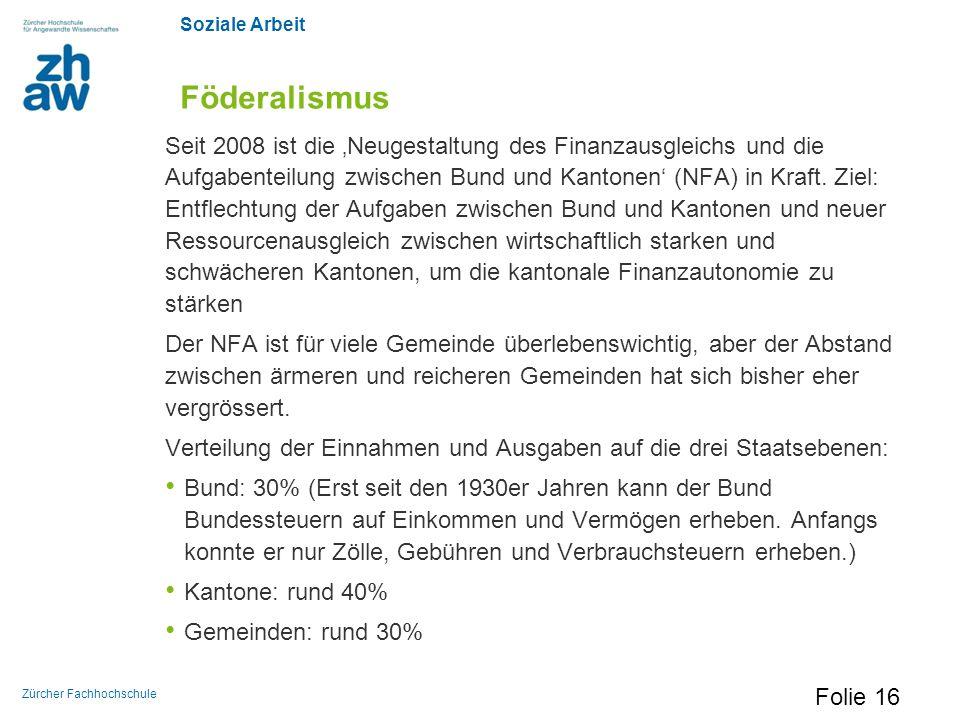 Soziale Arbeit Zürcher Fachhochschule Föderalismus Seit 2008 ist die 'Neugestaltung des Finanzausgleichs und die Aufgabenteilung zwischen Bund und Kan