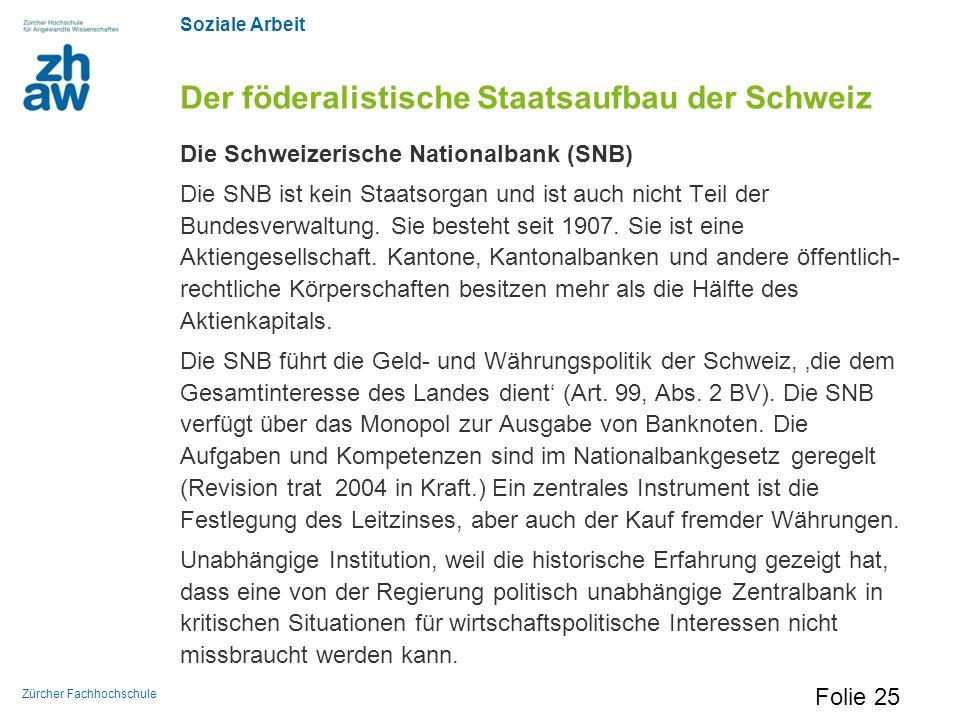 Soziale Arbeit Zürcher Fachhochschule Der föderalistische Staatsaufbau der Schweiz Die Schweizerische Nationalbank (SNB) Die SNB ist kein Staatsorgan