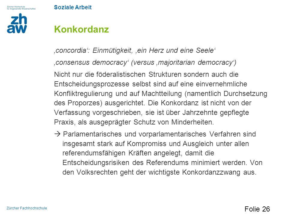 Soziale Arbeit Zürcher Fachhochschule Konkordanz 'concordia': Einmütigkeit, 'ein Herz und eine Seele' 'consensus democracy' (versus 'majoritarian demo