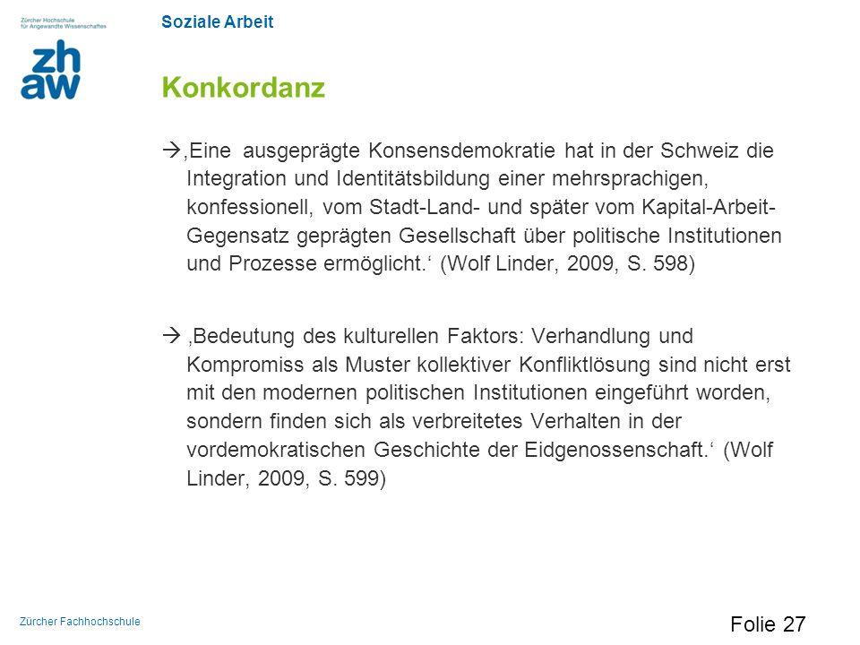 Soziale Arbeit Zürcher Fachhochschule Konkordanz ,Eine ausgeprägte Konsensdemokratie hat in der Schweiz die Integration und Identitätsbildung einer m