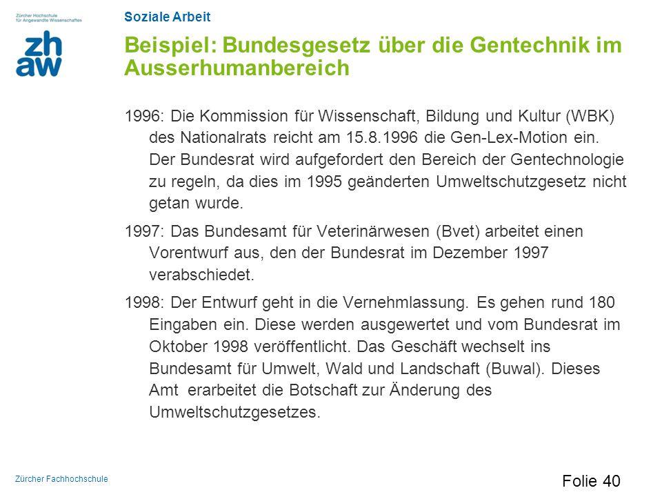 Soziale Arbeit Zürcher Fachhochschule Beispiel: Bundesgesetz über die Gentechnik im Ausserhumanbereich 1996: Die Kommission für Wissenschaft, Bildung