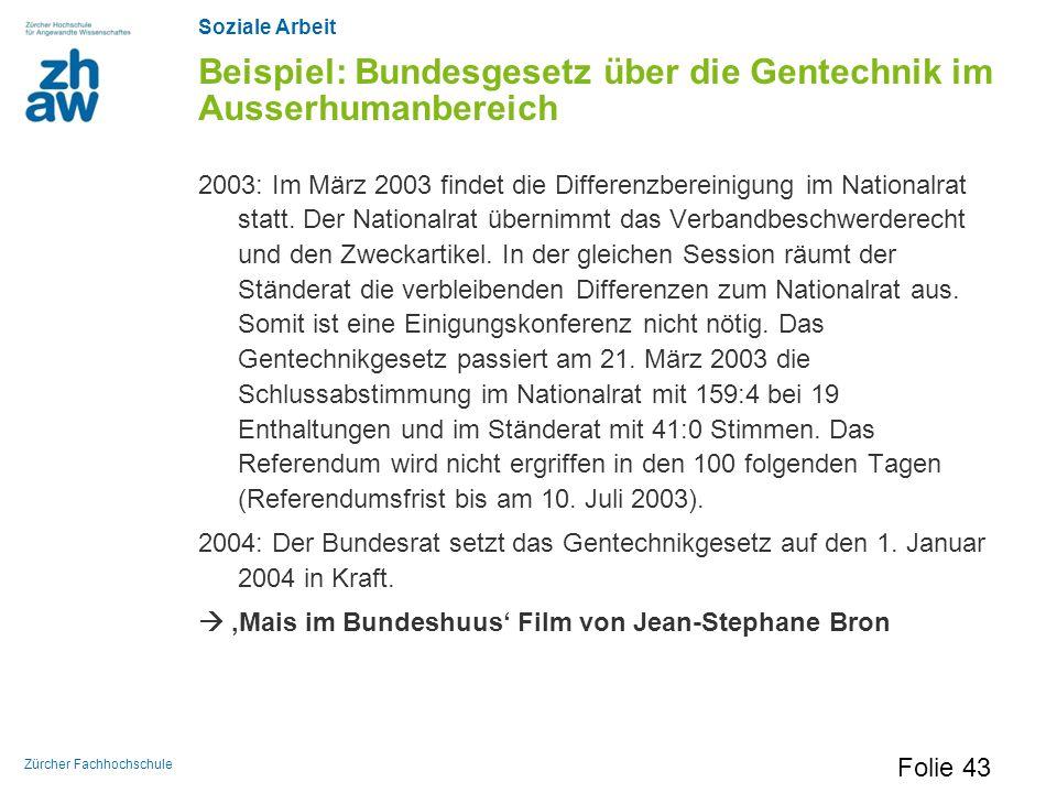 Soziale Arbeit Zürcher Fachhochschule Beispiel: Bundesgesetz über die Gentechnik im Ausserhumanbereich 2003: Im März 2003 findet die Differenzbereinig