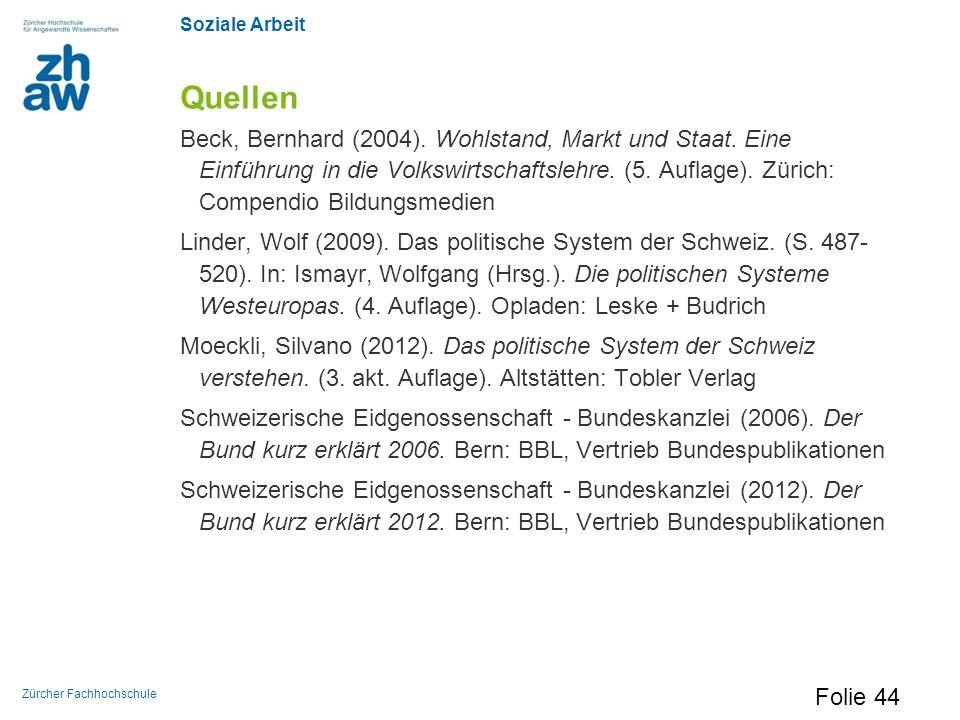 Soziale Arbeit Zürcher Fachhochschule Quellen Beck, Bernhard (2004). Wohlstand, Markt und Staat. Eine Einführung in die Volkswirtschaftslehre. (5. Auf