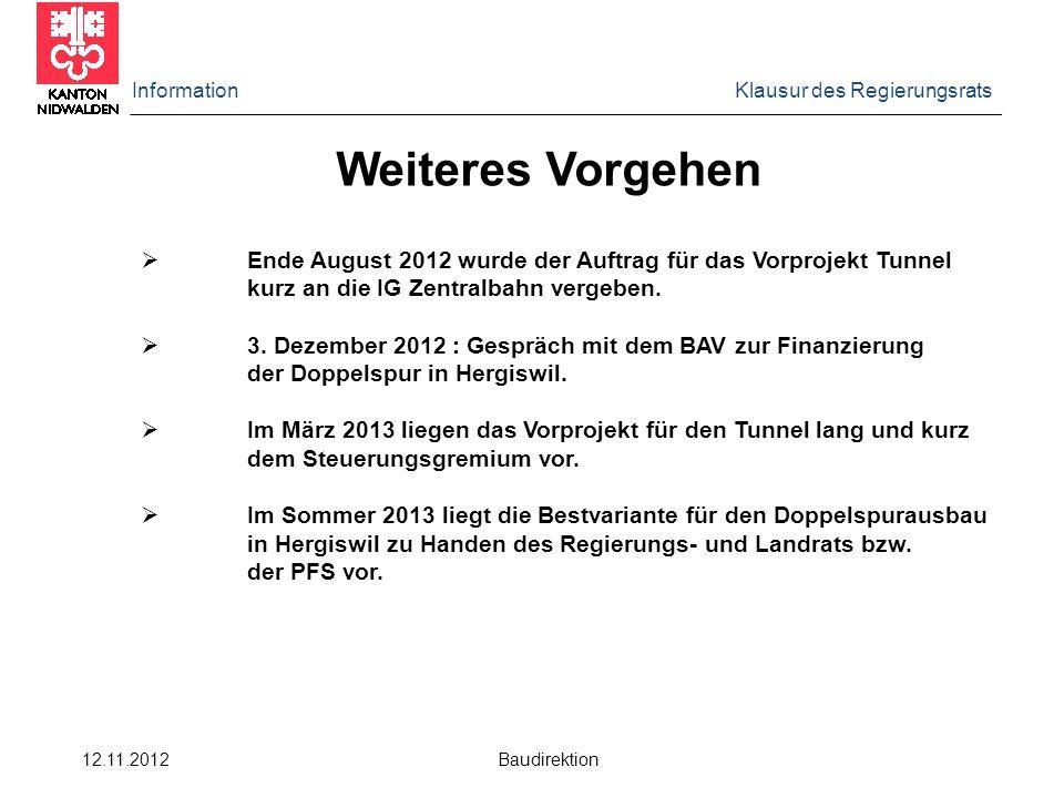 Information Klausur des Regierungsrats 12.11.2012 Baudirektion Weiteres Vorgehen  Ende August 2012 wurde der Auftrag für das Vorprojekt Tunnel kurz an die IG Zentralbahn vergeben.